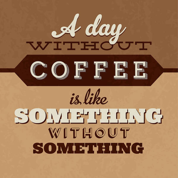 Wall Art - Digital Art - A Day Without Coffee by Naxart Studio