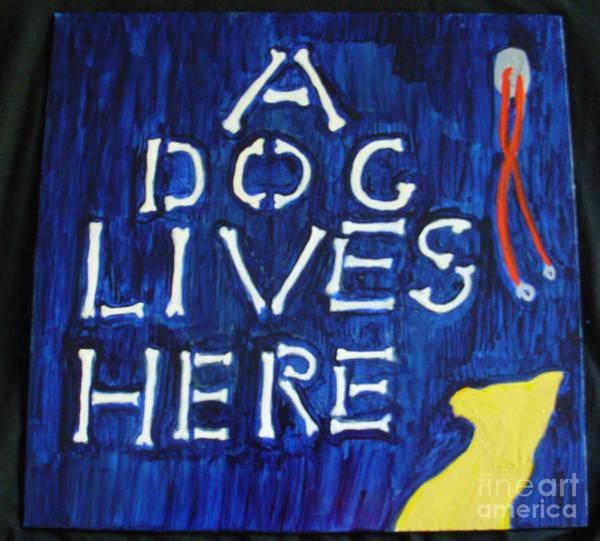 Painting - A Dog Lives Here by Sophia Landau