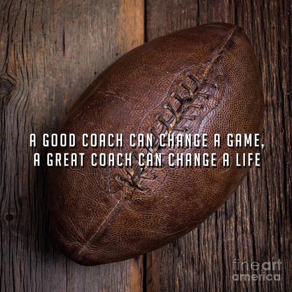 Wall Art - Photograph - A Good Coach Can Change A Game A Great Coach Can Change A Life 2 by Edward Fielding