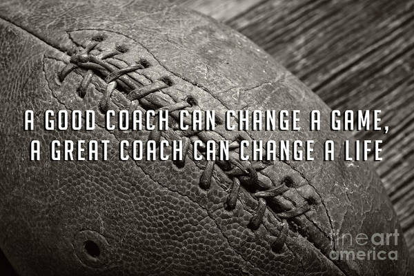 Photograph - A Good Coach Can Change A Game A Great Coach Can Change A Life by Edward Fielding