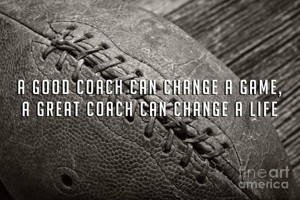 Wall Art - Photograph - A Good Coach Can Change A Game A Great Coach Can Change A Life by Edward Fielding