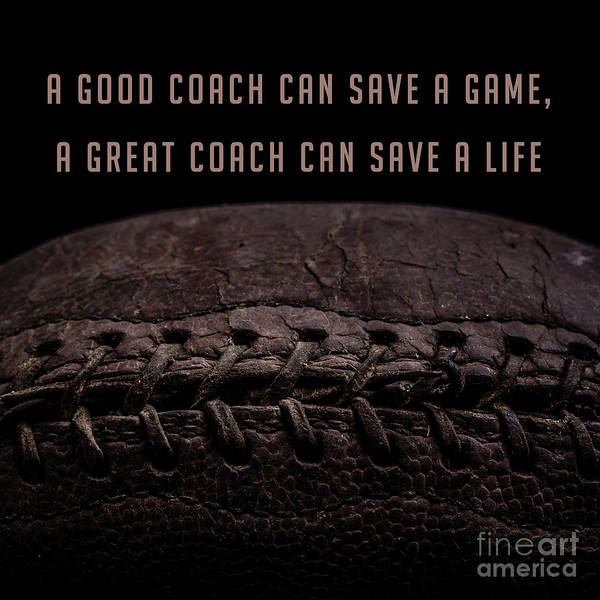 Photograph - A Good Coach Can Save A Game A Great Coach Can Save A Life 3 by Edward Fielding