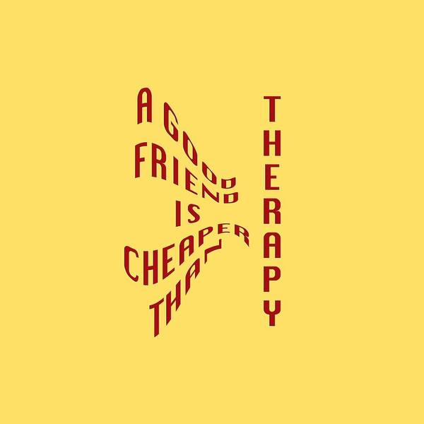 Photograph - A Good Friend Is Cheaper Than Thearpy 1 by M K Miller