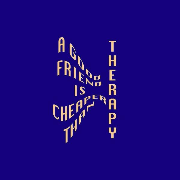 Digital Art - A Good Friend Is Cheaper Than Thearpy 2 by M K Miller