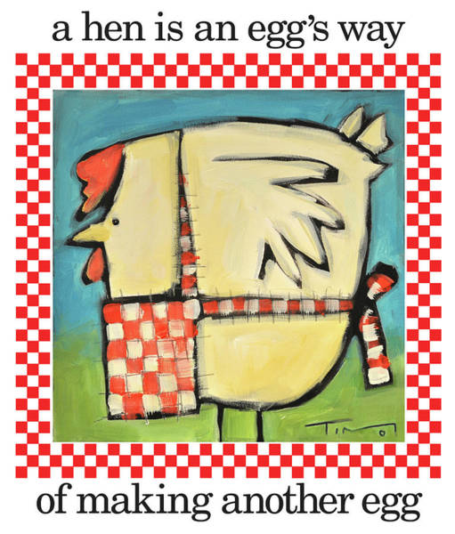 Painting - A Hen Is An Eggs Way by Tim Nyberg