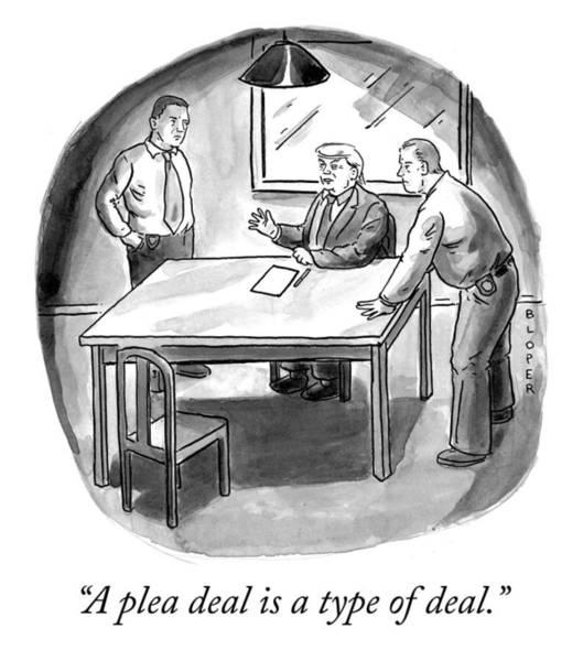 Donald Trump Drawing - A Plea Deal Is A Type Of Deal by Brendan Loper