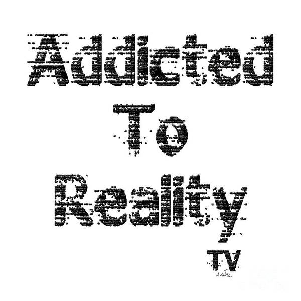 Photograph - Addicted To Reality Tv - Black Print by Diana Raquel Sainz