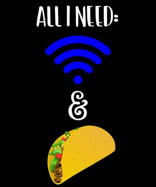 Wall Art - Digital Art - All I Need Wifi And Tacos by Sourcing Graphic Design