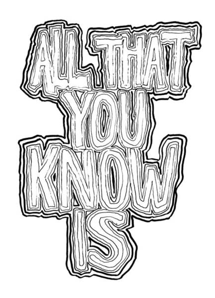Drawing - All That You Know Is by Daniel Schubarth
