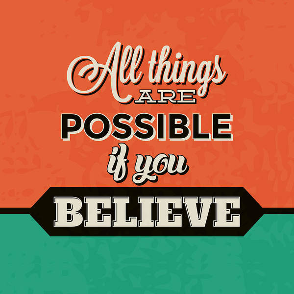 Wall Art - Digital Art - All Things Are Possible If You Believe by Naxart Studio