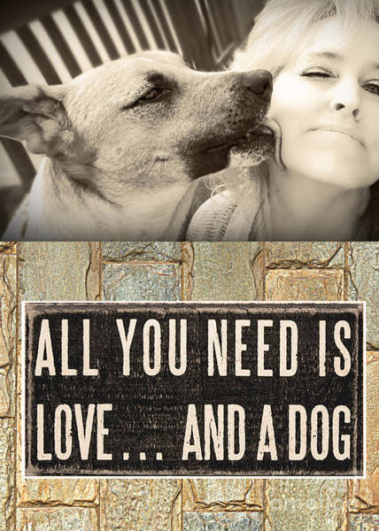 Digital Art - All You Need Is A Dog by Kathy Tarochione