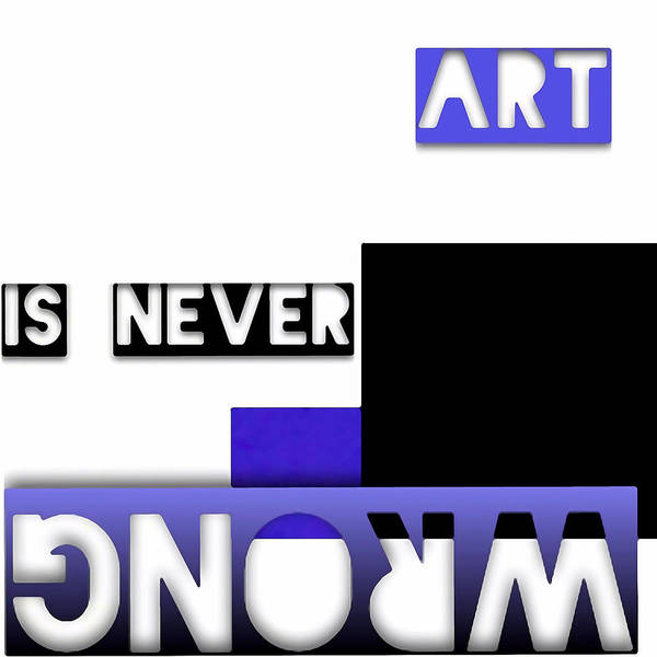Digital Art - Art Is Never Wrong - Art For Artists Series by Susan Maxwell Schmidt