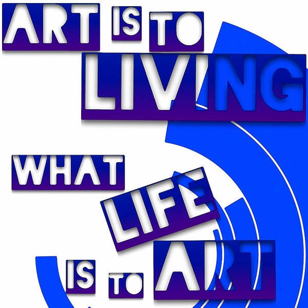 Digital Art - Art Is To Living What Life Is To Art - Art For Artists Series by Susan Maxwell Schmidt
