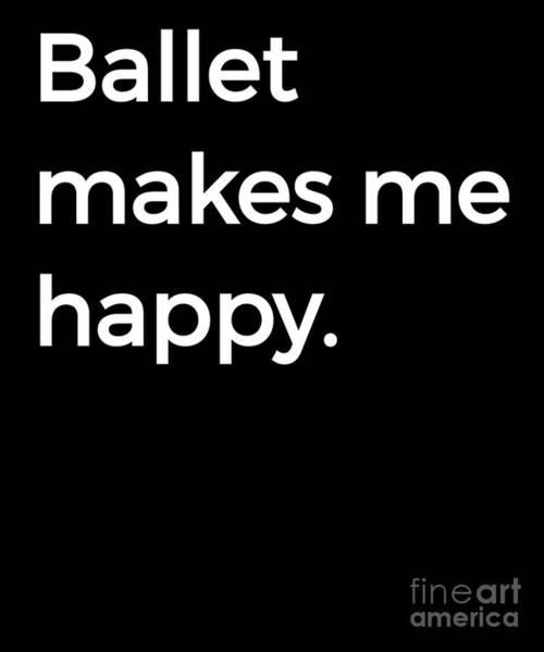 Spoken For Digital Art - Ballet Makes Me Happy Ballet Dance Ballerina by Henry B