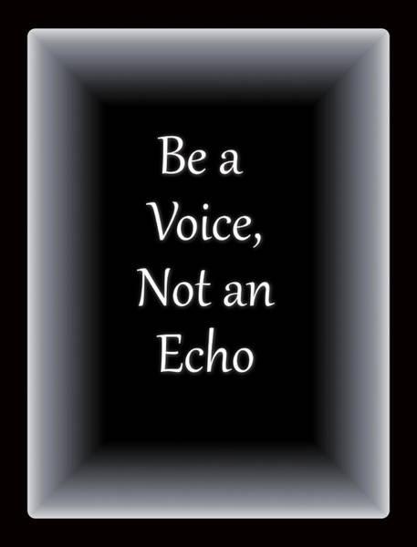 Digital Art - Be A Voice, Not An Echo 2 by Carol Crisafi