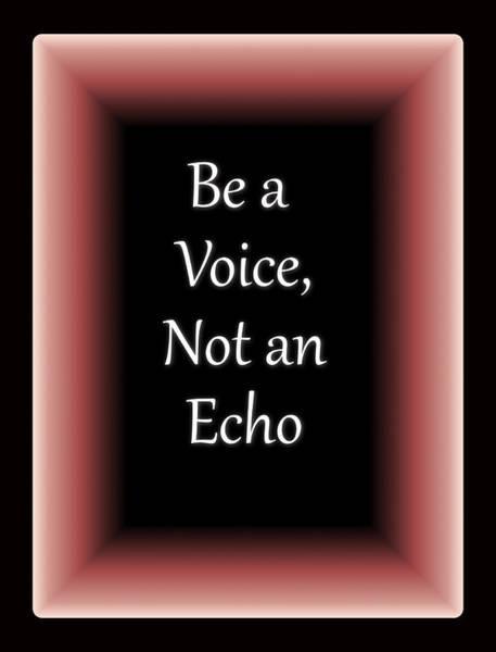 Digital Art - Be A Voice, Not An Echo by Carol Crisafi