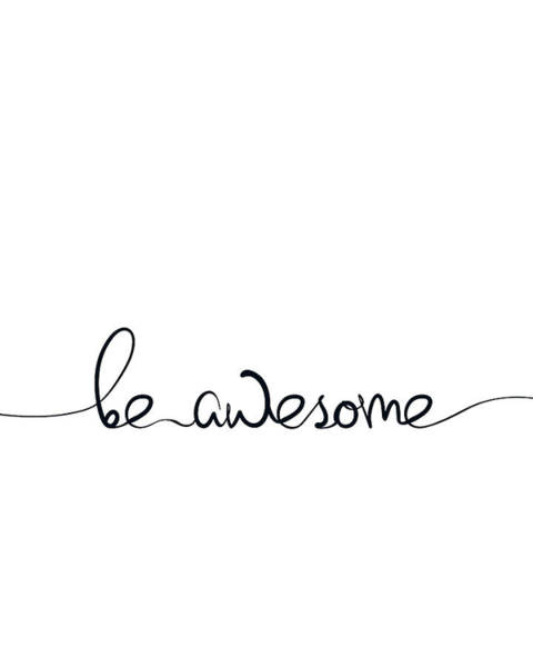 Wall Art - Digital Art - Be Awesome by Samuel Whitton