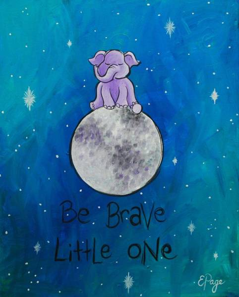 Painting - Be Brave Little One by Emily Page