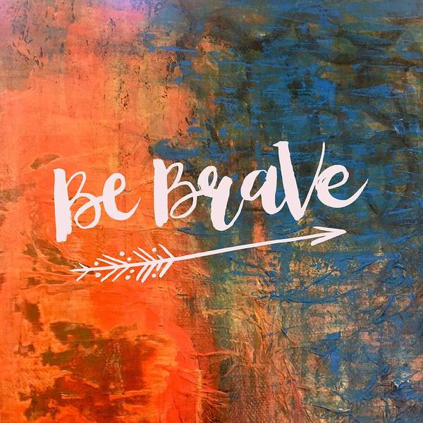 Painting - Be Brave by Monica Martin