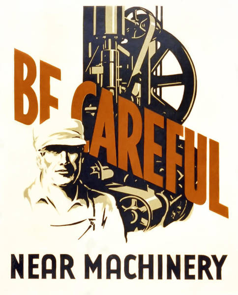 Works Progress Administration Photograph - Be Careful Safety  W P A Poster C. 1938 by Daniel Hagerman