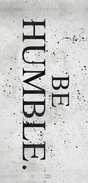 Personality Wall Art - Digital Art - Be Humble by Canvas Cultures