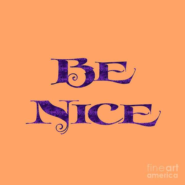 Digital Art - Be Nice by Rachel Hannah