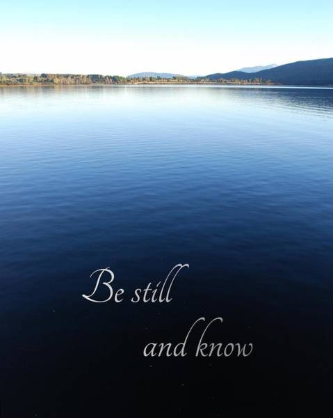 Photograph - Be Still And Know by Jocelyn Friis