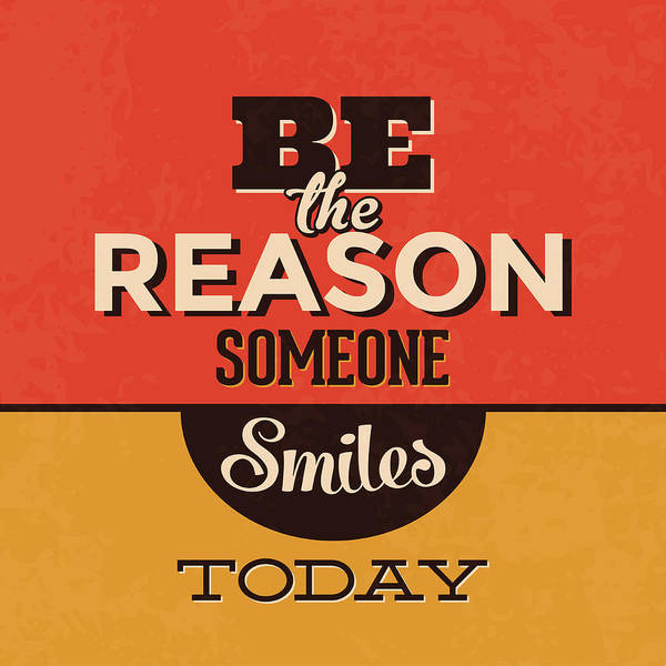 Wall Art - Digital Art - Be The Reason Someone Smiles Today by Naxart Studio