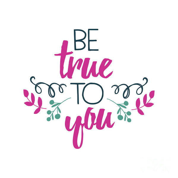Digital Art - Be True To You by Laura Kinker
