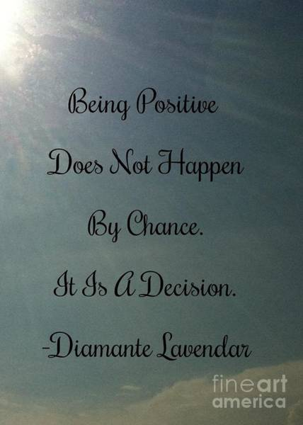 Photograph - Being Positive Is A Decision by Diamante Lavendar