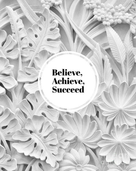 Inspirational Quote Photograph - Believe Achieve Succeed by Edward Fielding