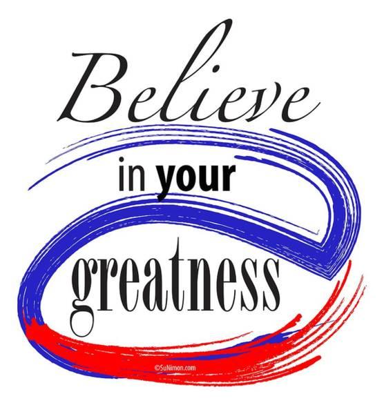 Believe In Yourself Digital Art - Believe In Your Greatness by Suni Moon