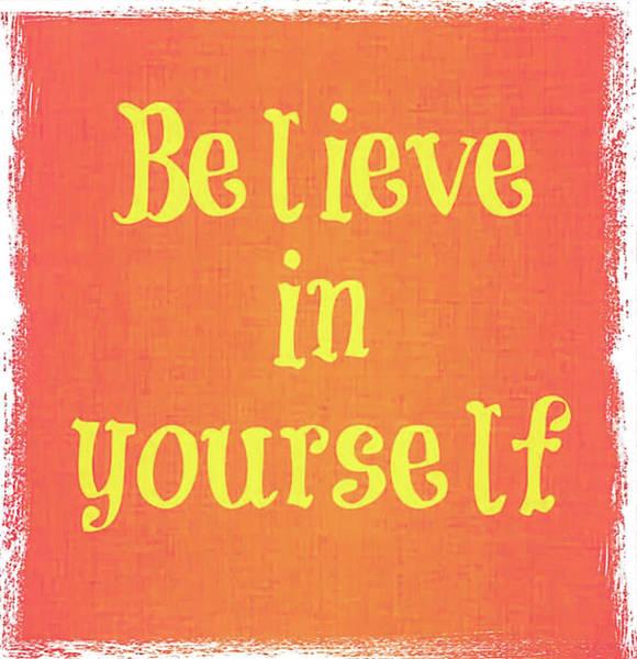 Believe In Yourself Digital Art - Believe by Toni Somes