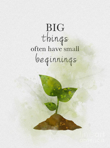Fresh Mixed Media - Big Things Often Have Small Beginnings by My Inspiration