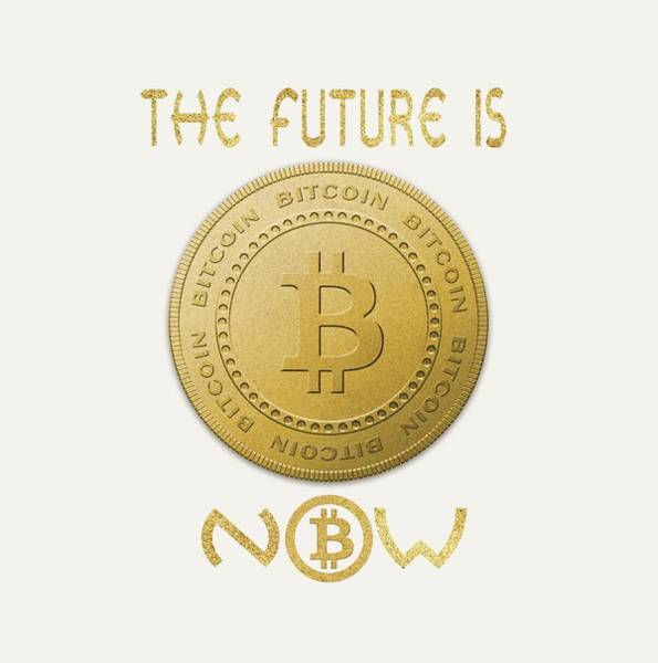 Digital Art - Bitcoin Symbol Logo The Future Is Now Quote Typography by Georgeta Blanaru