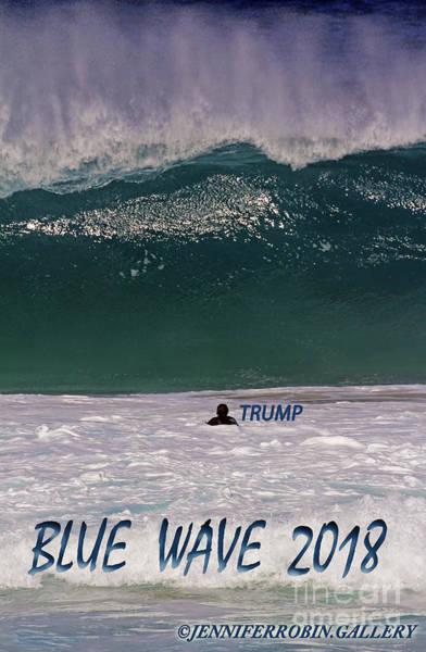 Photograph - Blue Wave - Trump by Jennifer Robin