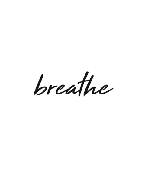 Pop Culture Mixed Media - Breathe - Minimalist Print - Black And White - Typography - Quote Poster by Studio Grafiikka