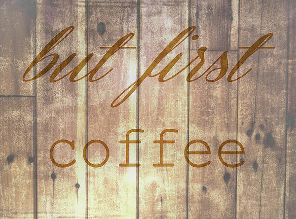 Wall Art - Mixed Media - But First Coffee by Dan Sproul