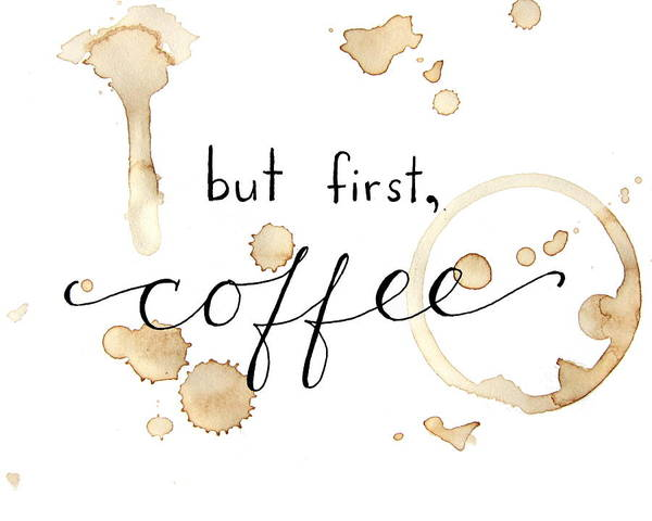 Coffee Drawing - But First Coffee by Michelle Eshleman