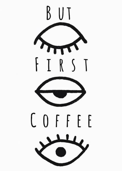Blanco Y Negro Wall Art - Drawing - But First Coffee by Sarah DuBree
