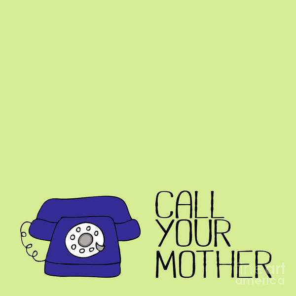 Mom Wall Art - Digital Art - Call Your Mother by L Bee