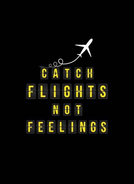 Do It Yourself Digital Art - Catch Flights Not Feelings by Carlos V