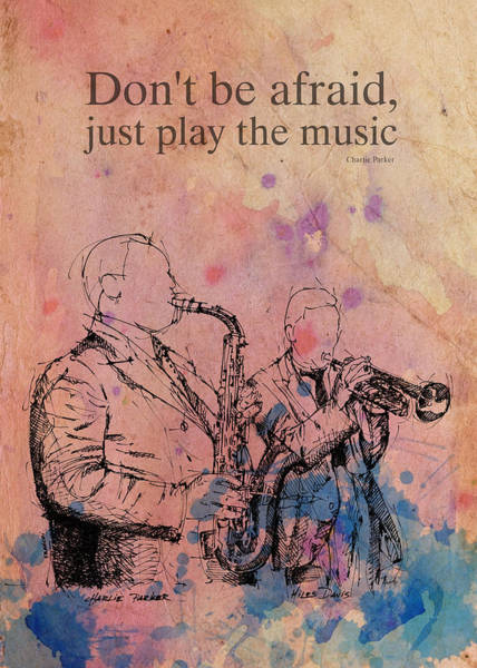 Wall Art - Drawing - Charlie Parker Quote. Dont Be Afraid, Just Play The Music. by Drawspots Illustrations