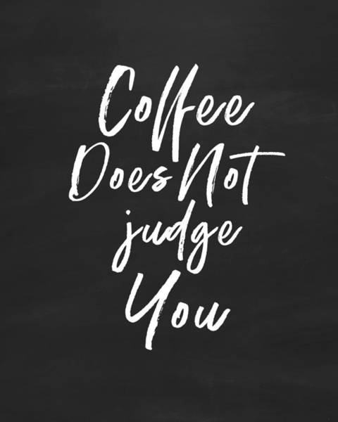 Wall Art - Digital Art - Coffee Does Not Judge- Art By Linda Woods by Linda Woods