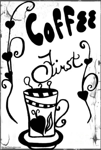 Drawing - Coffee First by Rachel Maynard
