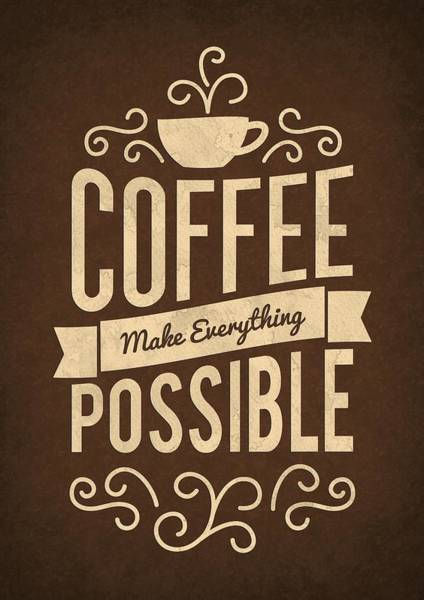 Hard Work Digital Art - Coffee Make Everything Possible Life Inspirational Quotes Poster by Lab No 4