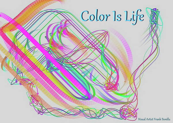 Digital Art - Color Is Life by Visual Artist Frank Bonilla