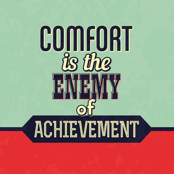 Positive Wall Art - Digital Art - Comfort Is The Enemy Of Achievement by Naxart Studio