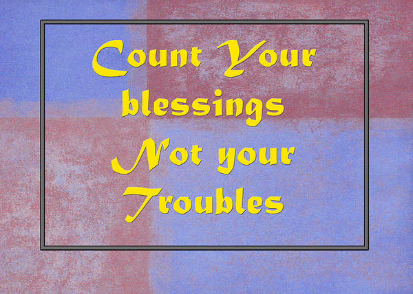 Photograph - Count Your Blessings Not Your Troubles 5437.02 by M K Miller