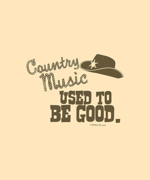 Country Digital Art - Country Music Used To Be Good by Mike Lopez